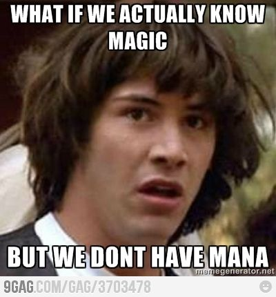 What if we actually know magic but don't have the mana   MTG Meme