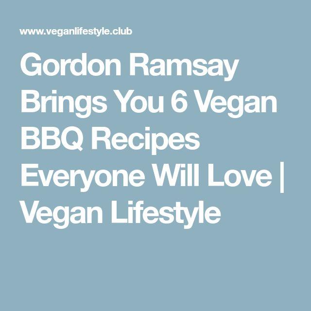 Gordon Ramsay Brings You 6 Vegan BBQ Recipes Everyone Will Love | Vegan Lifestyle