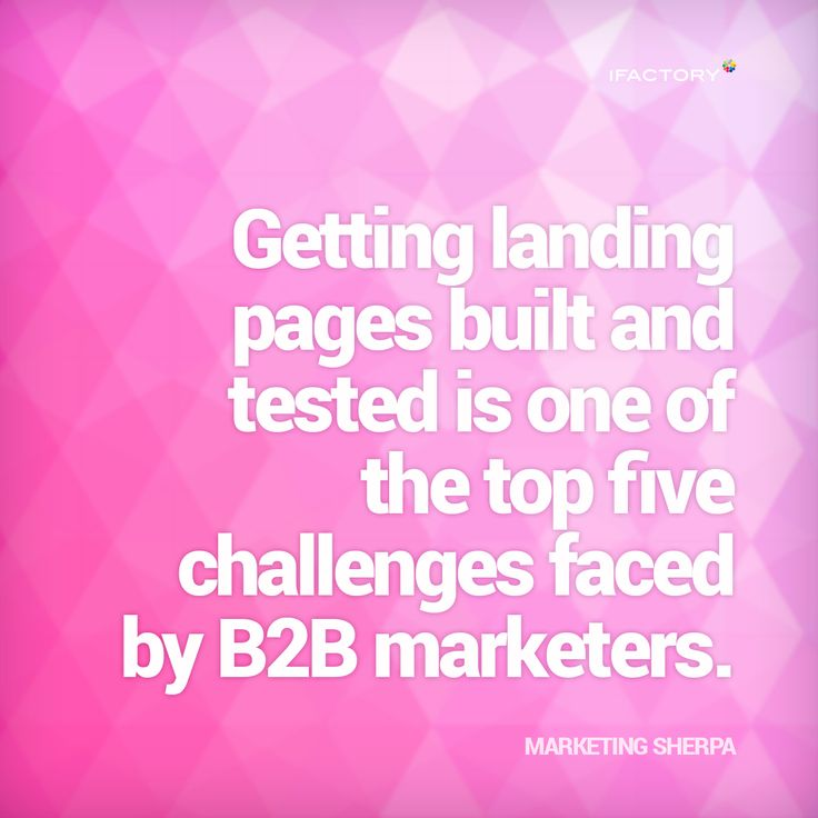 Getting landing pages built and tested is one of the top five challenges faced by B2B marketers #ifactory #landingpages #marketing #digitalmarketing