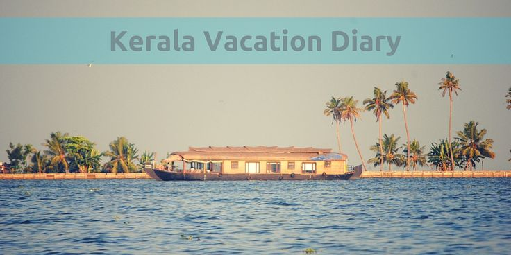 Researching for a trip to Kerala, India? Here is what I did...