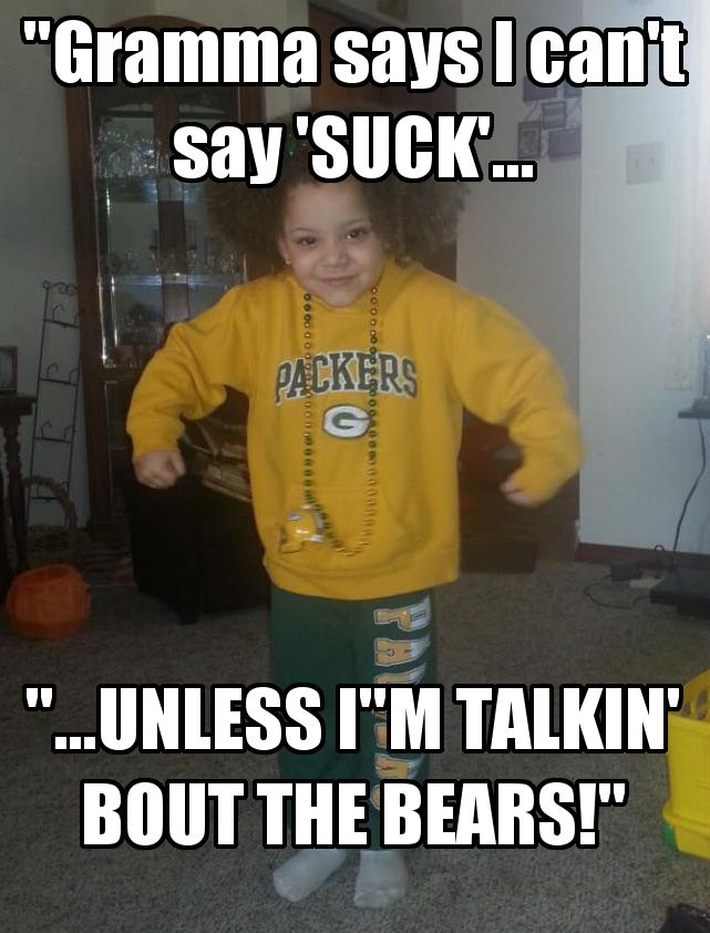 Packer fans - say it together....The Bears still....