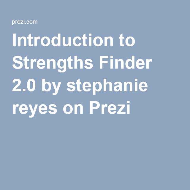 Introduction to Strengths Finder 2.0 by stephanie reyes on Prezi