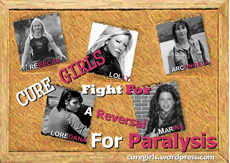 CURE GIRLS FIGHT FOR A REVERSAL FOR PARALYSIS...WE NEED A CURE FOR CHRONIC SPINAL CORD INJURY
