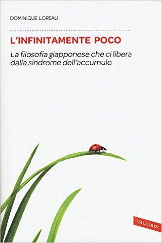 L'infinitamente poco. La filosofia giapponese che ci libera dalla sindrome dell'accumulo: Amazon.it: Dominique Loreau, O. Ciarcià: Libri