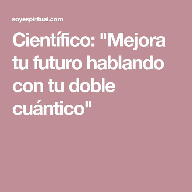 """Científico: """"Mejora tu futuro hablando con tu doble cuántico"""""""