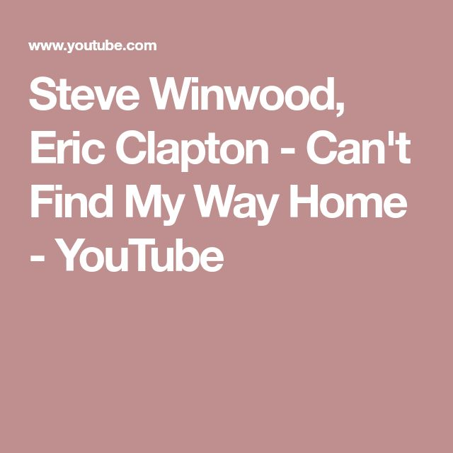 Steve Winwood, Eric Clapton - Can't Find My Way Home - YouTube