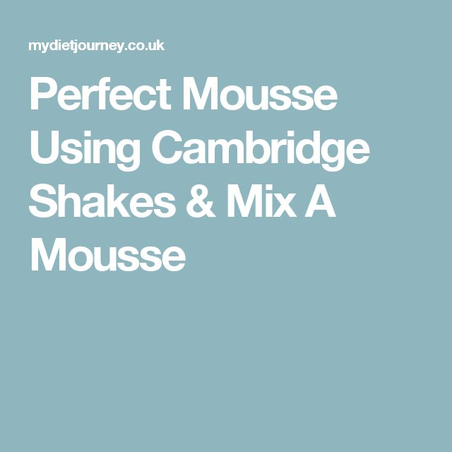 Perfect Mousse Using Cambridge Shakes & Mix A Mousse