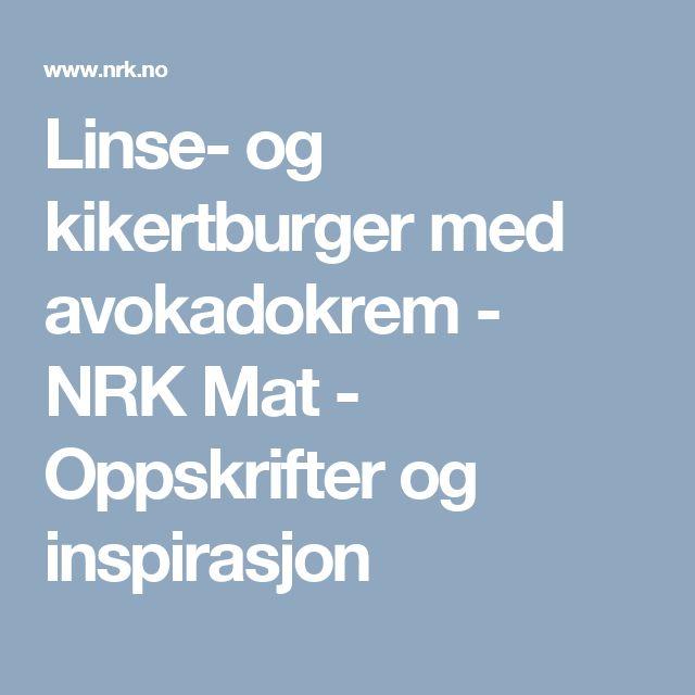 Linse- og kikertburger med avokadokrem - NRK Mat - Oppskrifter og inspirasjon