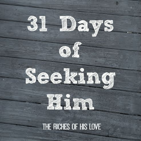 31 Days of Seeking God - Using the word prompts from the FMF group I am looking at all the ways I can seek and know God in my daily life.