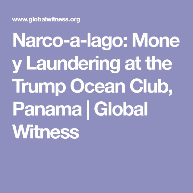 Narco-a-lago: Money Laundering at the Trump Ocean Club, Panama | Global Witness