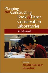 Planning and Constructing Book and Paper Conservation Laboratories:
