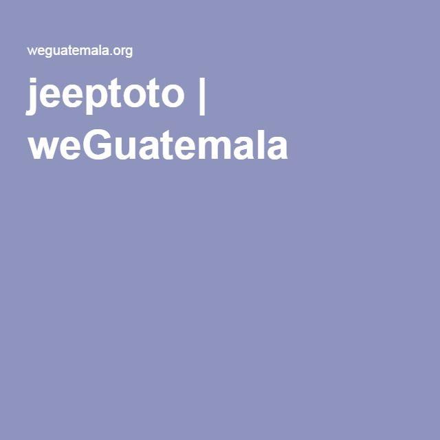 jeeptoto   weGuatemala