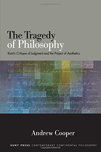 The Tragedy of Philosophy: Kant\'s Critique of Judgment and the Project of Aesthetics (SUNY Series in Contemporary Continental Philosophy) free ebook