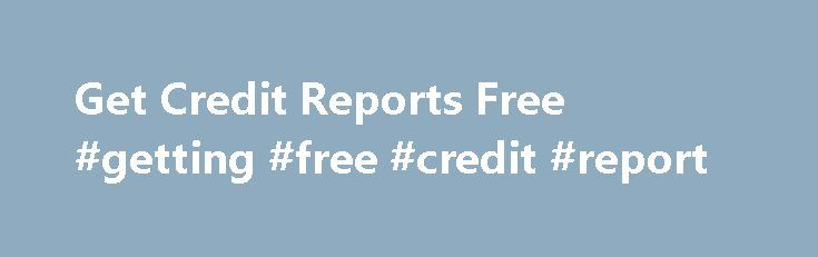 Get Credit Reports Free #getting #free #credit #report http://credit-loan.nef2.com/get-credit-reports-free-getting-free-credit-report/  #get a credit report # Both option is popular on the list of consumers. In a nutshell, it is an best fiscal answer for individuals who Get credit reports free are living on positive aspects. Management of their bucks can be something that anyone finds difficult to take care of while using a card. But commonly a salaried person is observed seeking for…