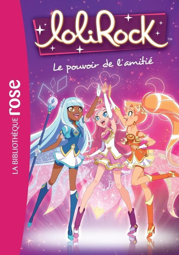 Lolirock 01 Le Pouvoir De L Amitie Dessin Anime Lolirock Les Lolirock Amitie