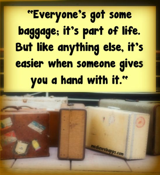 everyone you meet in life comes with baggage