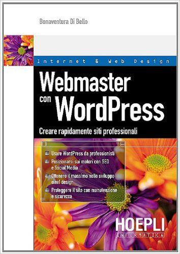 Amazon.it: Webmaster con WordPress. Creare rapidamente siti professionali - Bonaventura Di Bello - Libri