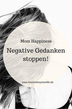 Wie kann ich negative Gedanken stoppen? Hier findet ihr ein paar Übungen zum Thema Mom Happiness, Achtsamkeit und Mindfulness