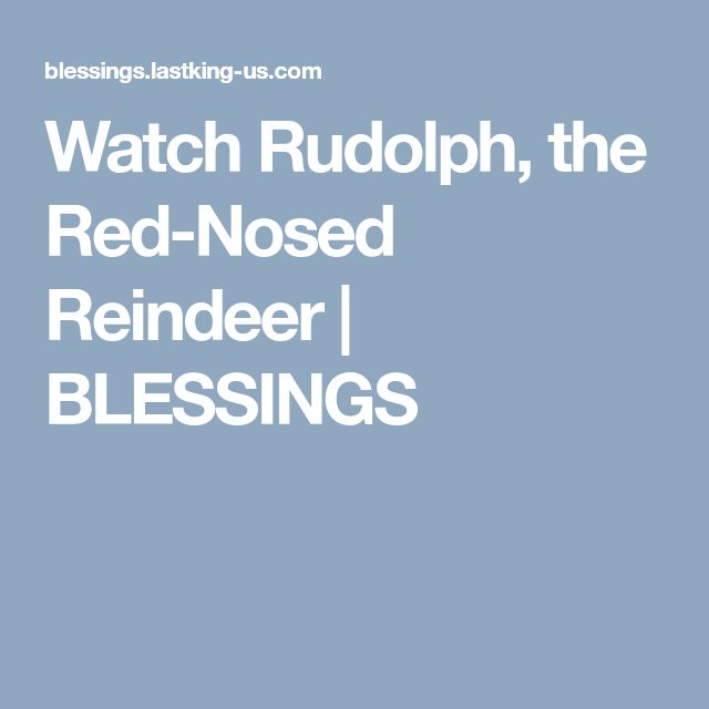 Watch Rudolph, the Red-Nosed Reindeer | BLESSINGS