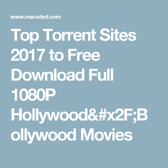 Top Torrent Sites 2017 to Free Download Full 1080P Hollywood/Bollywood Movies
