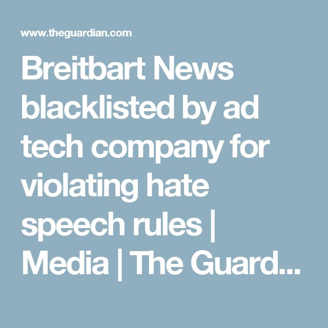 Breitbart News blacklisted by ad tech company for violating hate speech rules | Media | The Guardian