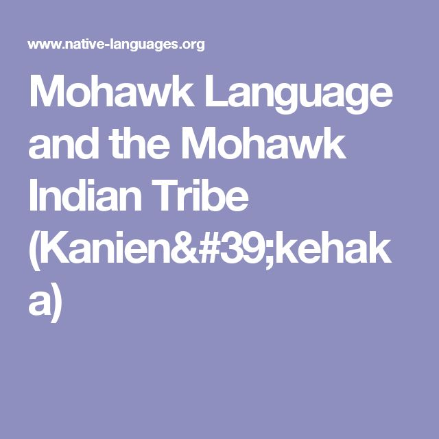 Mohawk Language and the Mohawk Indian Tribe (Kanien'kehaka)