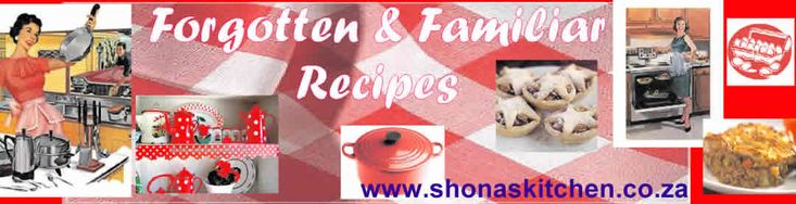 Forgotten recipes and Familiar South African recipes