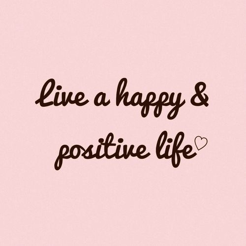 Live Positively Quotes: It's Good To Keep A Positive Outlook On Life And To Live
