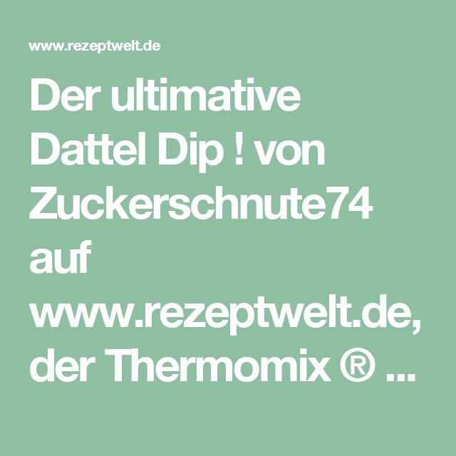 Der ultimative Dattel Dip ! von Zuckerschnute74 auf www.rezeptwelt.de, der Thermomix ® Community