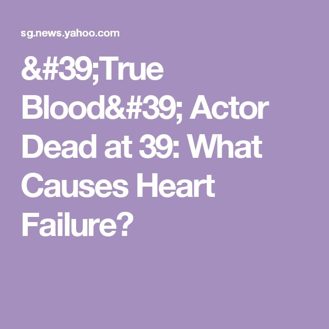 'True Blood' Actor Dead at 39: What Causes Heart Failure?