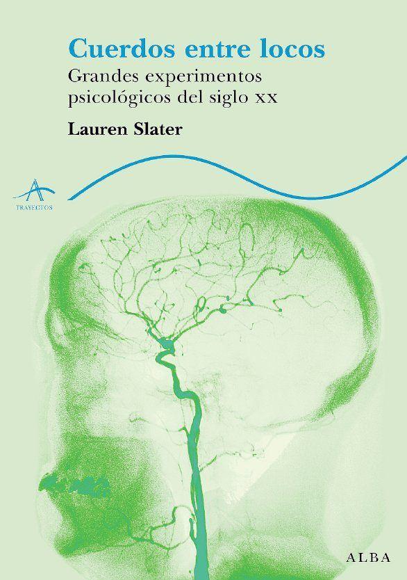 Cuerdos entre locos: grandes experimentos psicológicos del siglo XX. Lauren Slater