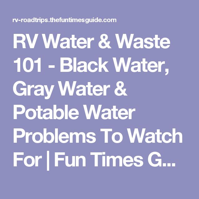 RV Water & Waste 101 - Black Water, Gray Water & Potable Water Problems To Watch For | Fun Times Guide to RVing
