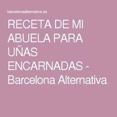 RECETA DE MI ABUELA PARA UÑAS ENCARNADAS - Barcelona Alternativa
