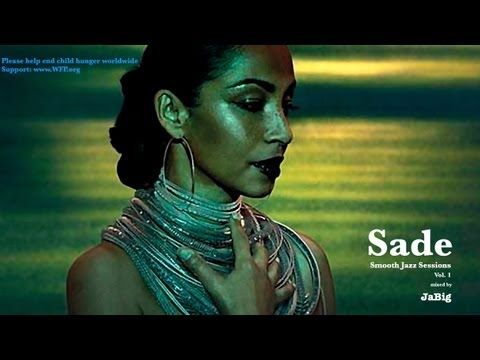 Sade Smooth Jazz Lounge Music Playlist Mix by JaBig (Chill Feel Good Songs) ¡¡¡ Very  Chic !!!