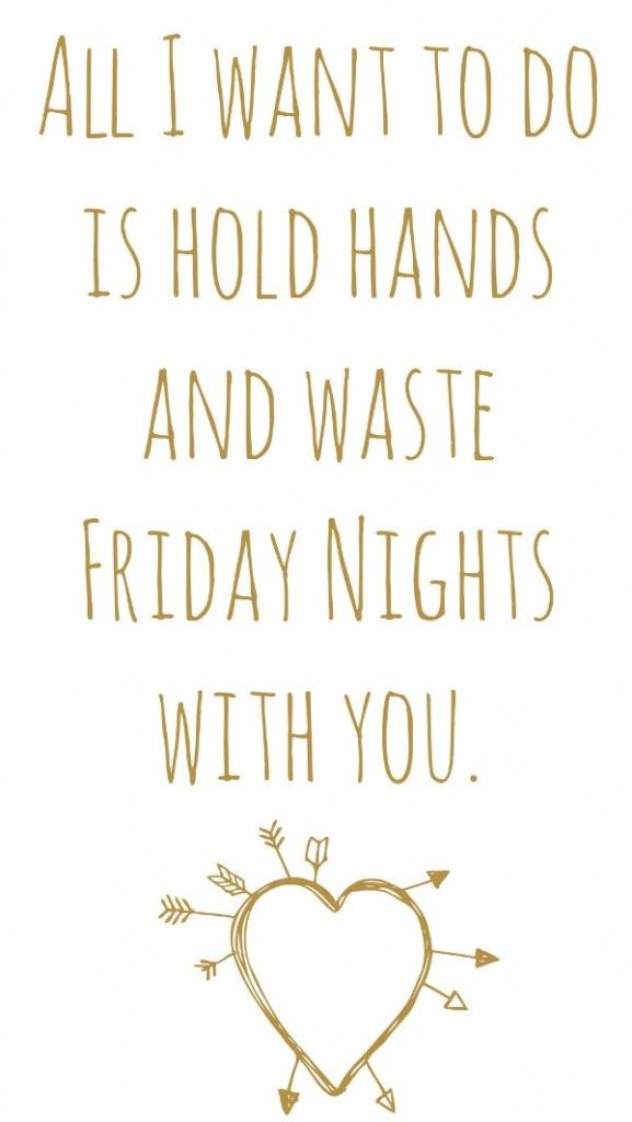 All I Want To Do Is Hold Hands And Waste Friday Nights With You 3