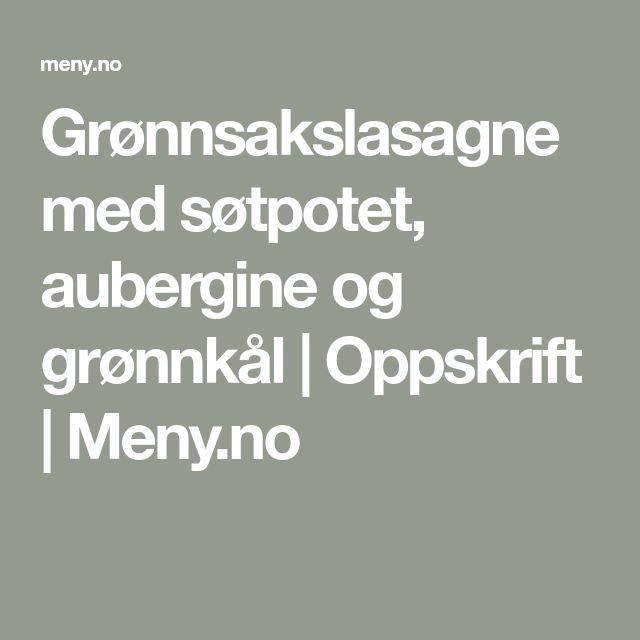 Grønnsakslasagne med søtpotet, aubergine og grønnkål | Oppskrift | Meny.no