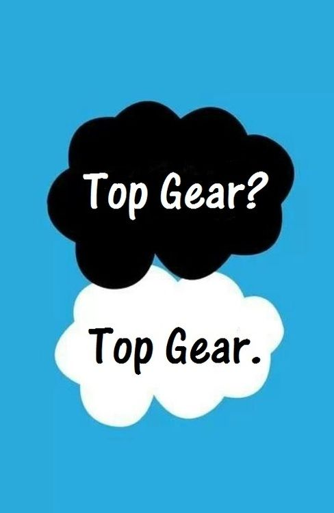 Top Gear is definitely better than the Fault in Our Stars