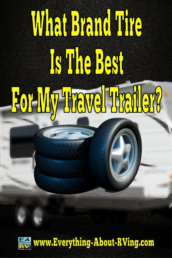 Here is our answer to: What Brand Tire Is The Best For My Travel Trailer?  There are many brands of tires available for RVers to choose from ... Read More: http://www.everything-about-rving.com/what-brand-tire-is-the-best-for-my-travel-trailer.html