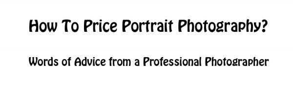 How To Price Portrait Photography To Make Money