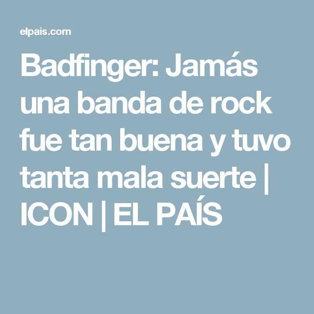 Badfinger: Jamás una banda de rock fue tan buena y tuvo tanta mala suerte   ICON   EL PAÍS