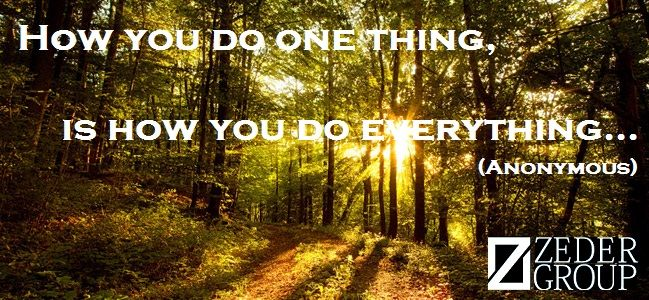 """""""How you do one thing, is how you do everything..."""""""