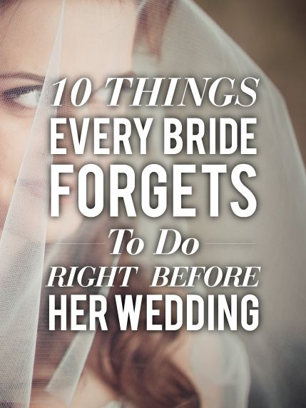 10 things every bride forgets to do right before her wedding.