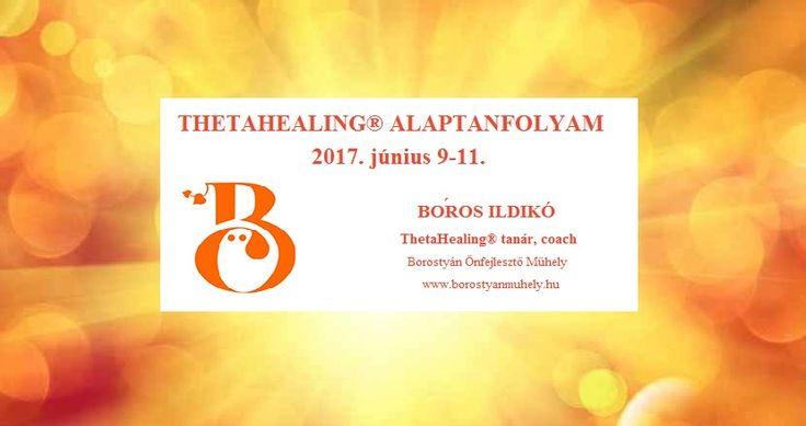 ThetaHealing Alaptanfolyam. 2017. június 9-11. Borostyán Önfejlesztő Műhely.