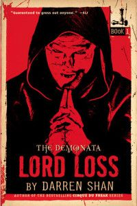 Lord Loss by Darren Shan Grubbs Grady has stiff red hair and is a little big for his age, which means he can get into R-rated movies.  When he opts out of a family weekend trip, he never guesses that he is about to take a terrifying journey into darkness...