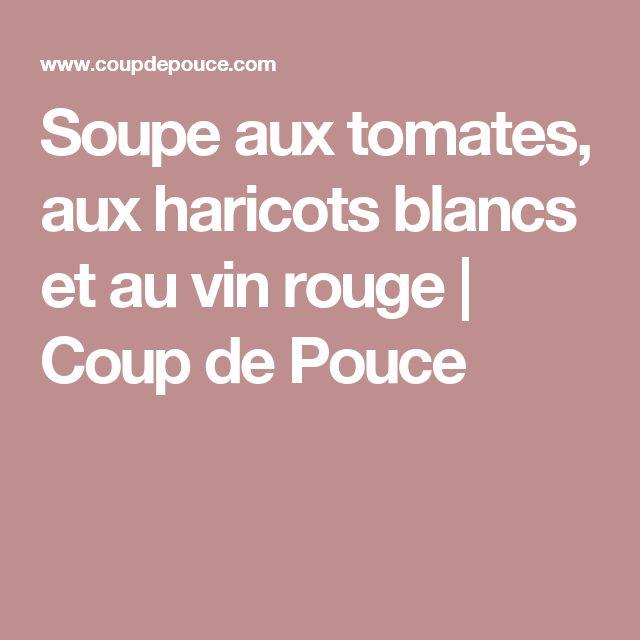 Soupe aux tomates, aux haricots blancs et au vin rouge   Coup de Pouce
