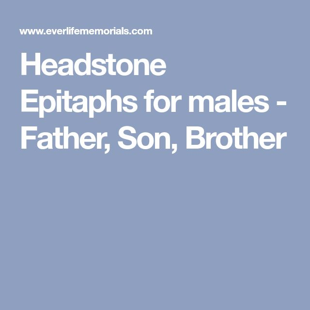 Headstone Epitaphs for males - Father, Son, Brother