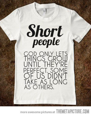 Short people...