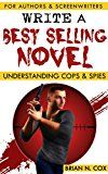 Free Kindle Book -   Write a Best Selling Novel: Understanding Cops and Spies