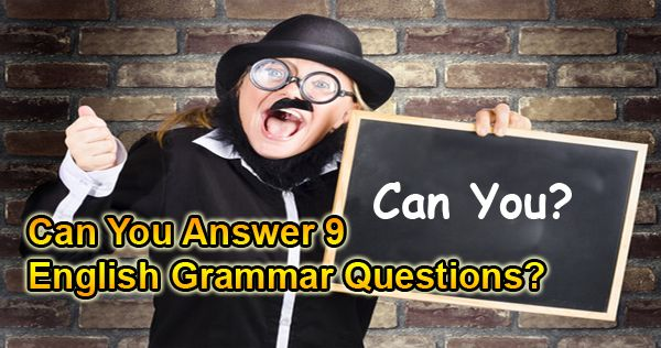 Are you good with English Grammar?  Can you answer 9 English Grammar questions?