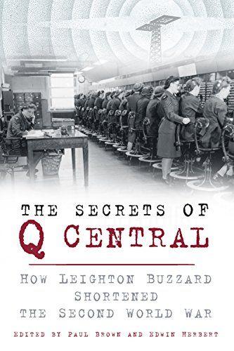 The Secrets of Q Central: How Leighton Buzzard Shortened the Second World War eBook: Paul Brown, Edwin Herbert: Amazon.com.au: Kindle Store